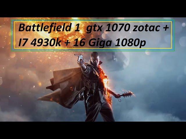 Battlefield 1 Gtx 1070 zotac amp + 4930k +16 giga de ram tudo no maximo 1080p