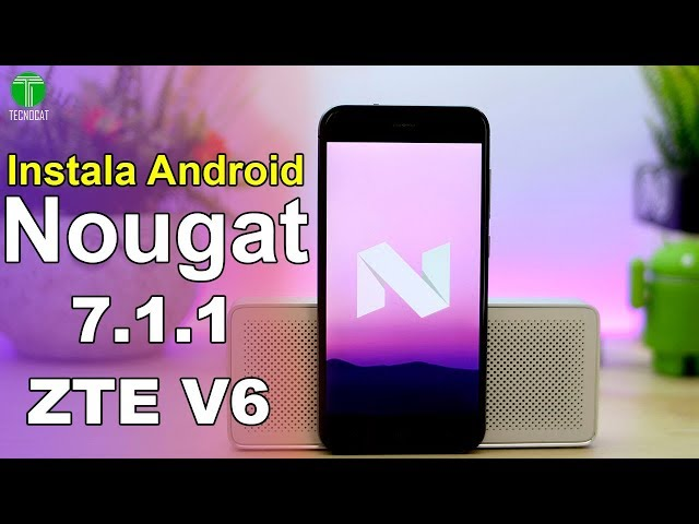 Instala o actualiza ZTE V6 a Android 7 1 1 NOUGAT | Tecnocat