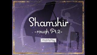 [BOFXV19]Shamshir -rough Pt.2-/mommy