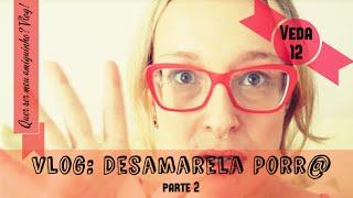 #Veda12: Vlog - Desamarela porr@ (parte 2)
