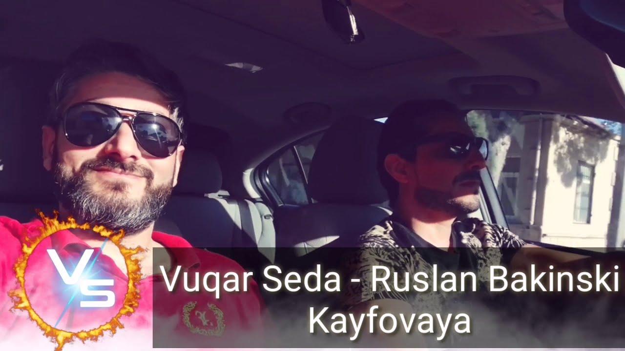 Vuqar Seda ft Ruslan Bakinski - Kayfova (Кайфова)