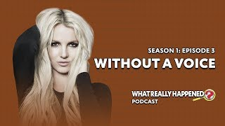 """""""Without a Voice"""" on Britney Spears - What Really Happened? Podcast S1, EP3"""