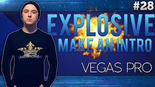 Sony Vegas Pro 13: How To Make An Explosive Intro - Tutorial #28