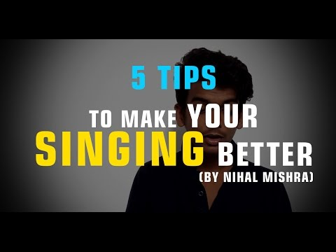 Tips To Make Your Singing Better In Hindi By Nihal Mishra