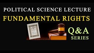 FUNDAMENTAL RIGHTS Q&A, POLITICAL SCIENCE LECTURE