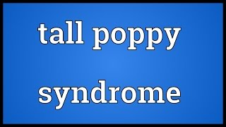 Tall poppy syndrome Meaning