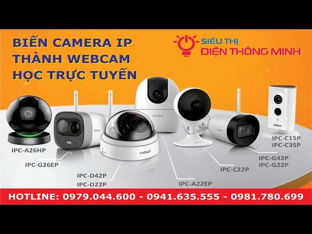 Biến Camera IP Dahua - IMOU thành Webcam học trực tuyến