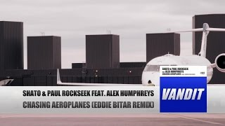 SHato & Paul Rockseek ft. Alex Humphreys - Chasing Aeroplanes (Eddie Bitar Remix) [Official Video]
