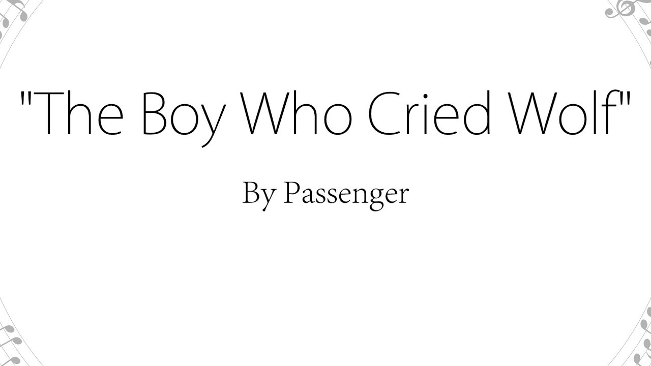 The Boy Who Cried Wolf - Passenger (Lyrics)