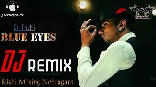 Blue Eyes Yo Yo Honey Singh Remix | Ft. Dj Rishi Khandelwal Nehrugarh | New Punjabi Dj Song