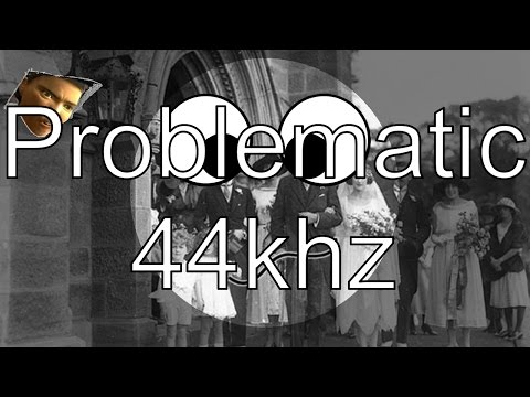 Problematic 44khz