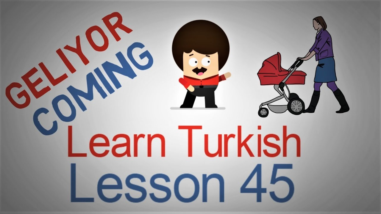 Learn Turkish Lesson 45 - Coming (Geliyor)