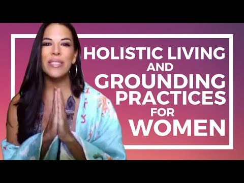 Holistic Living and Grounding Practices for Women