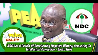 NDC Has A Phobia Of Recollecting Negative History; Amounting To Intellectual Cowardice - Baako Fires