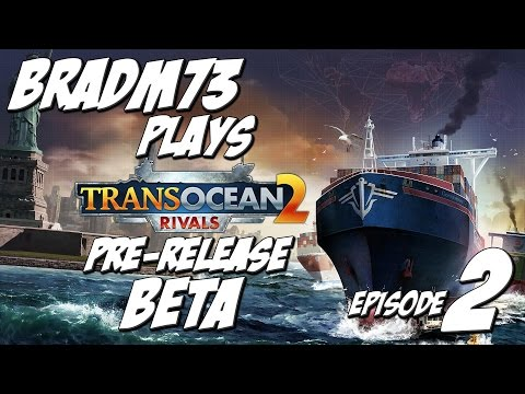 TransOcean 2: Rivals - Pre-Release Beta Preview!!  Episode 2