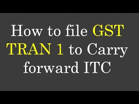 How to file GST TRAN 1 to Carry forward ITC – Bimal Jain