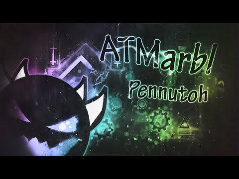 Geometry Dash | ATMarbl (Extreme Demon) by Pennutoh & More