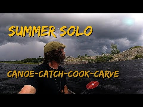 Summer Solo.... Canoe-Catch-Cook-Carve