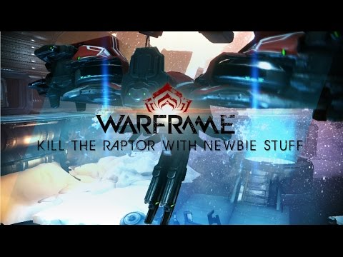[TWW]Warframe - Kill The Raptor with Newbie Stuff