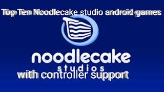 Top Ten Noodlecake studio android  games with controller support