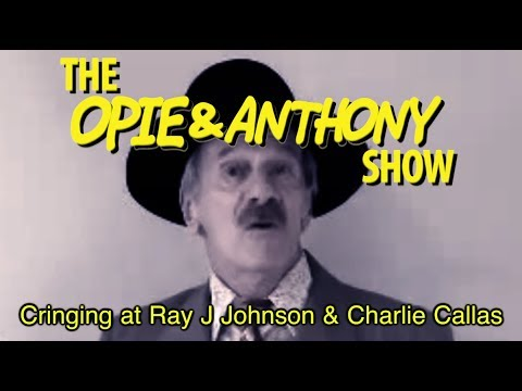Opie & Anthony: Cringing at Ray J Johnson & Charlie Callas (10/16/08, 04/20/09 & 03/24/11)