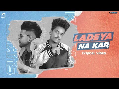 Ladeya Na Kar : Kamal Khan Feat. Sukhe (Full Song) Latest Punjabi Songs 2020