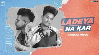 ladeya-na-kar-kamal-khan-feat-sukhe-full-song-latest-punjabi-songs-2020