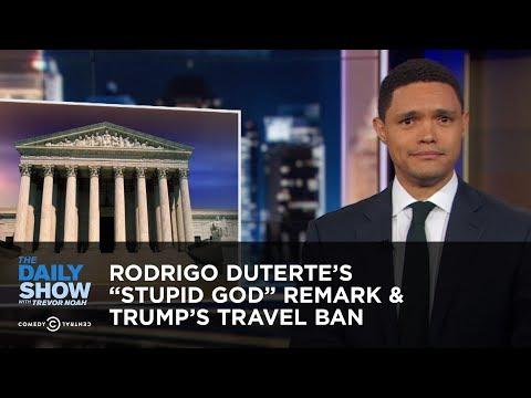 """Rodrigo Duterte's """"Stupid God"""" Remark & Trump's Travel Ban   The Daily Show"""