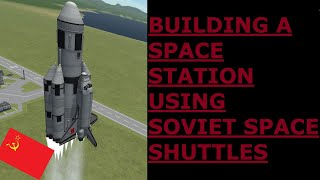 Building A Space Station With The Soviet Space Shuttle KSP! [Stock] Kerbal Space Program