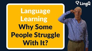 Language Learning - Why Some People Struggle With It?