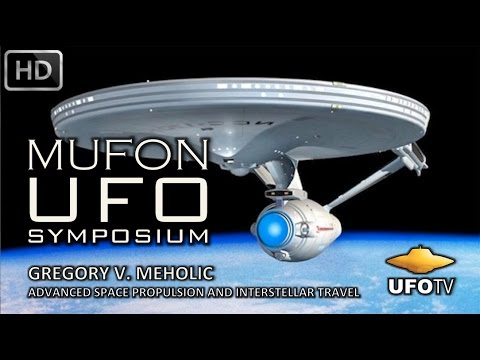 ADVANCED SPACESHIPS FOR INTERSTELLAR TRAVEL – MUFON UFO SYMPOSIUM – Greg Meholic