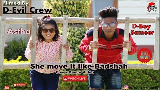 She Move It Like-Badshah || Cover Dance Choreography Video ||By D-Boy Sameer & Aastha || D-Evil Crew