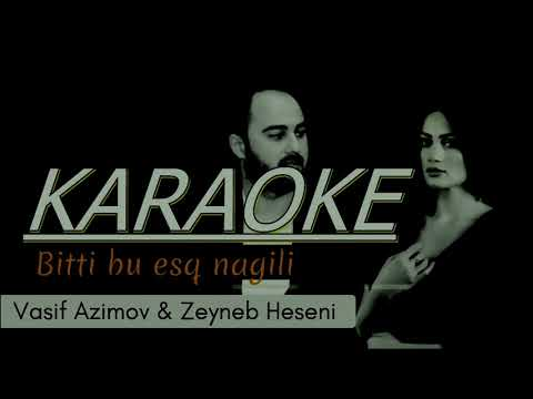 Vasif Azimov & Zeyneb - Bitti Bu esq Nagili KARAOKE
