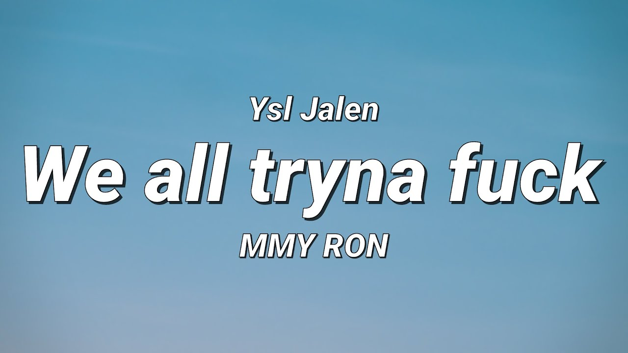 Download Ysl Jalen - We all tryna fuck ft. MMY RON (Lyrics)