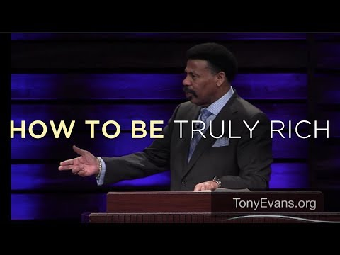 How To Be Truly Rich | Sermon by Tony Evans
