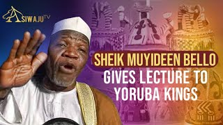 SHEIK MUYIDEEN BELLO GIVES LECTURE TO YORUBA KINGS