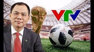 Vì sao Vingroup cho không VTV 115 tỉ mua bản quyền World Cup?