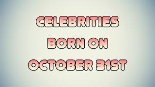 Celebrities born on October 31st