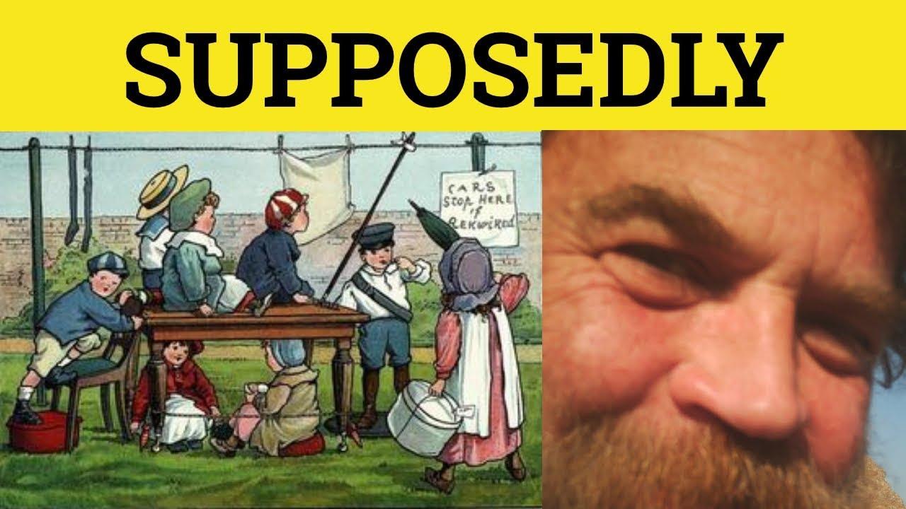 Supposed Supposed - Supposed Meaning - Supposedly Examples ...