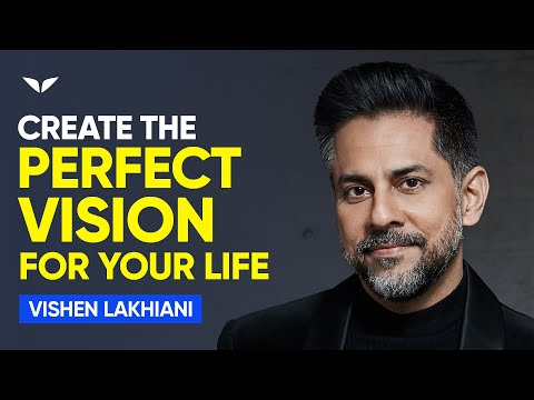 How to Create a Vision for Your Life So Bold, It Makes You Shine   Vishen Lakhiani