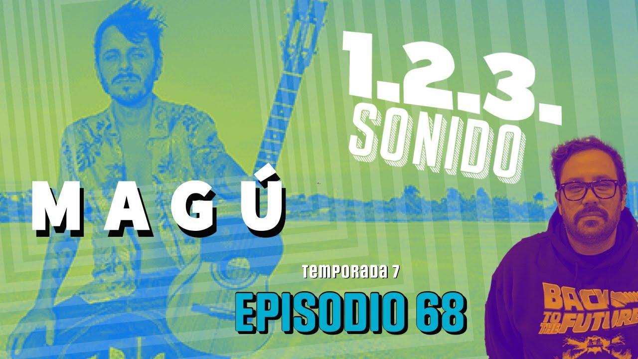 1.2.3. SONIDO - Ep 068. MAGÚ