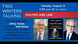 Two Writers Talking: Politics & Law with Jeffrey Toobin and Wolf Blitzer