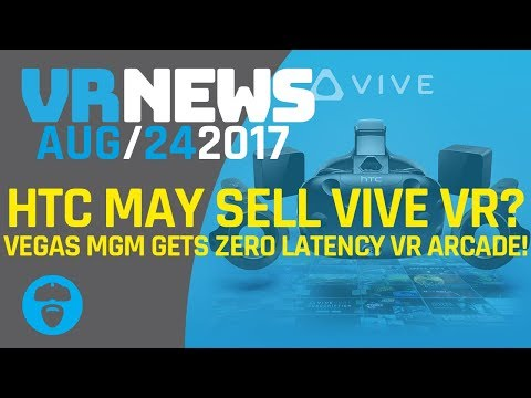 HTC MAY SELL VIVE VR!? - Vegas MGM gets Zero Latency VR Arcade & More VR News!