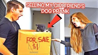 SELLING MY GIRLFRIEND'S DOG PRANK! **SHE'S PISSED**