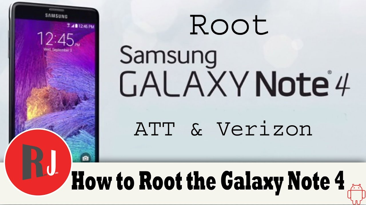 How to Root the Samsung Galaxy Note 4 Verizon and AT&T