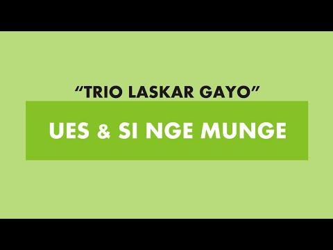 TRIO LASKAR GAYO - UES FEAT. SI NGE MUNGE