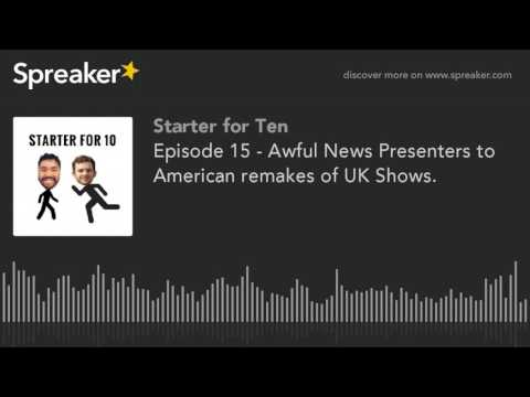 Episode 15 - Awful News Presenters to American remakes of UK Shows.