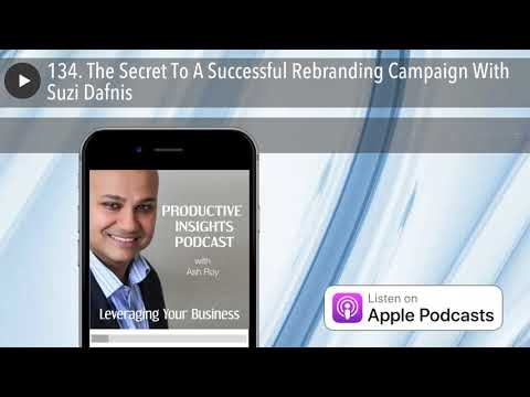 134. The Secret To A Successful Rebranding Campaign With Suzi Dafnis