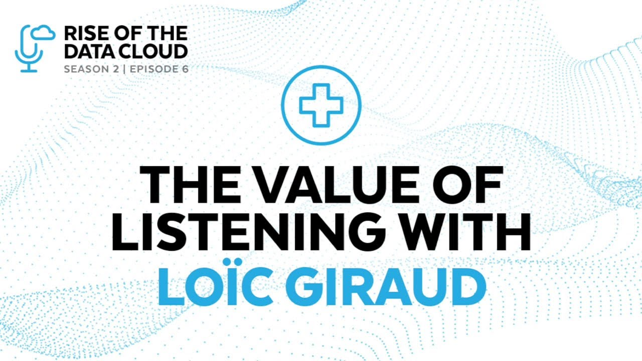 The Value of Listening with Novartis' Loïc Giraud   Rise of The Datacloud Podcast