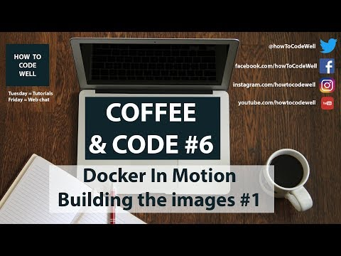 Coffee and Code #6 | Docker in Motion Building the Docker Images